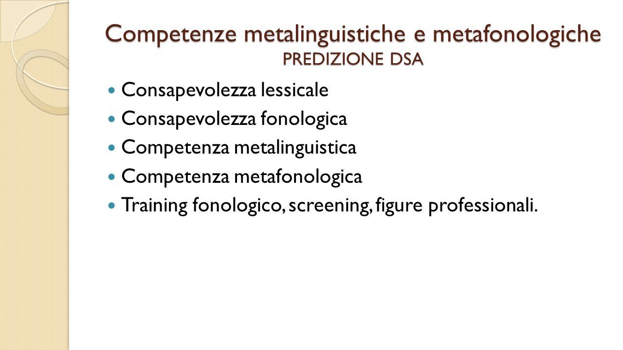 Competenze metalinguistiche e metafonologiche PREDIZIONE DSA Consapevolezza lessicale Consapevolezza fonologica Competenza metalinguistica Competenza