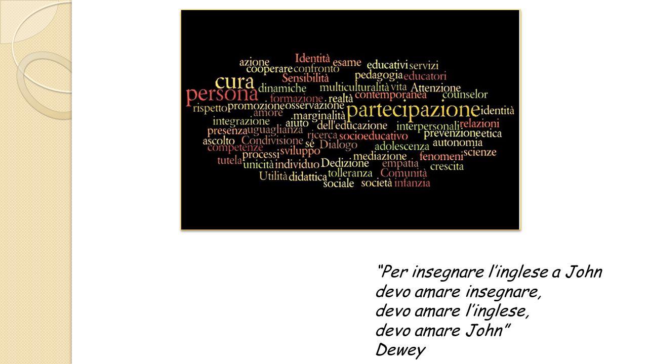 Per insegnare linglese a John devo amare insegnare, devo amare linglese, devo amare John Dewey