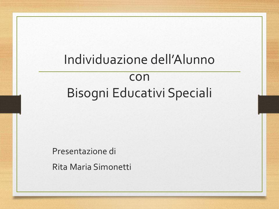 Individuazione dellAlunno con Bisogni Educativi Speciali Presentazione di Rita Maria Simonetti