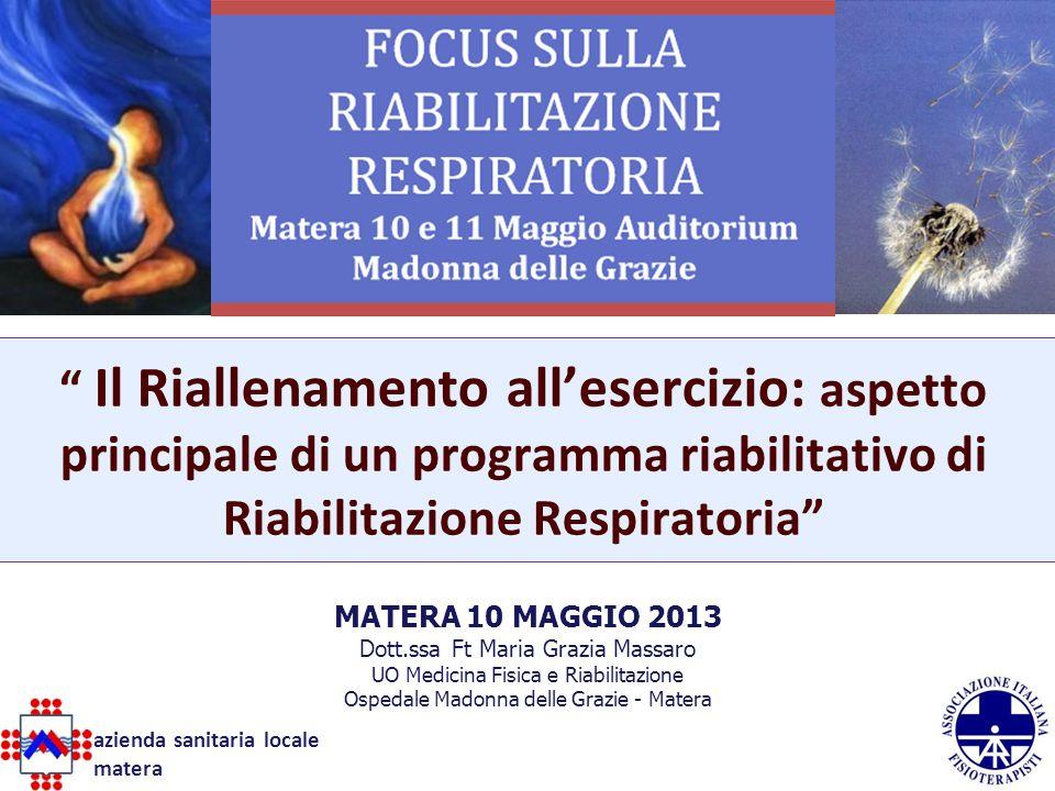 1 Il Riallenamento allesercizio – Maria Grazia Massaro MATERA 10 MAGGIO 2013 Dott.ssa Ft Maria Grazia Massaro UO Medicina Fisica e Riabilitazione Ospe