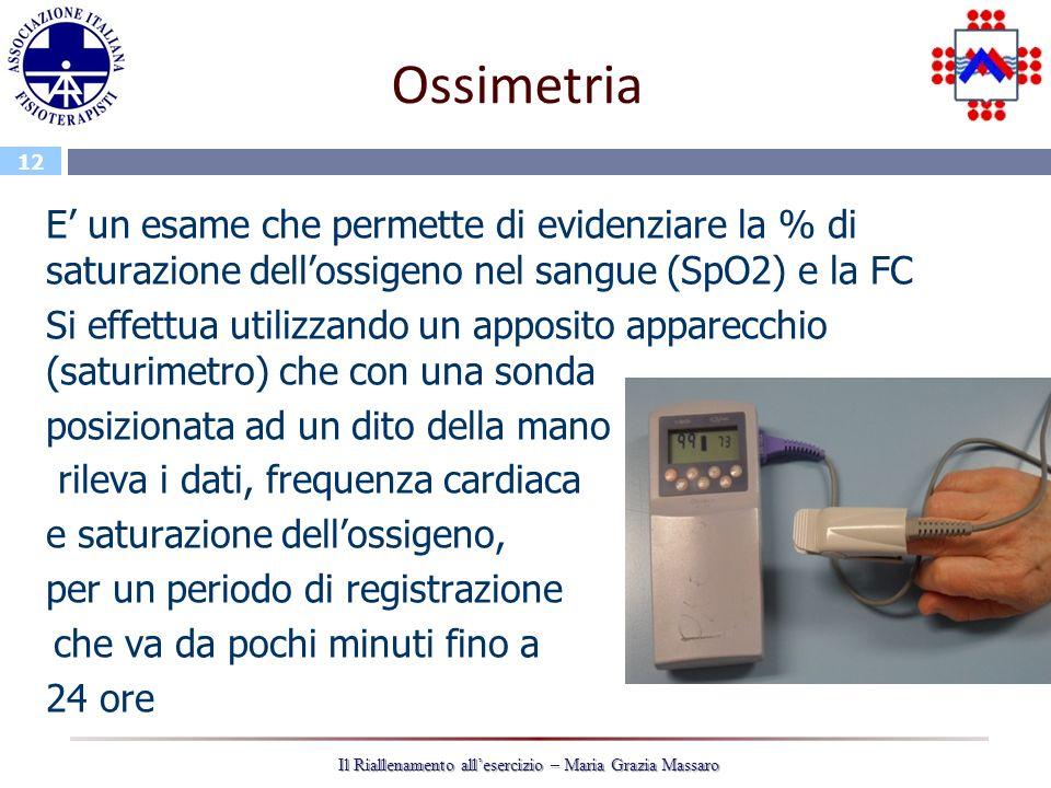 12 Il Riallenamento allesercizio – Maria Grazia Massaro Ossimetria E un esame che permette di evidenziare la % di saturazione dellossigeno nel sangue