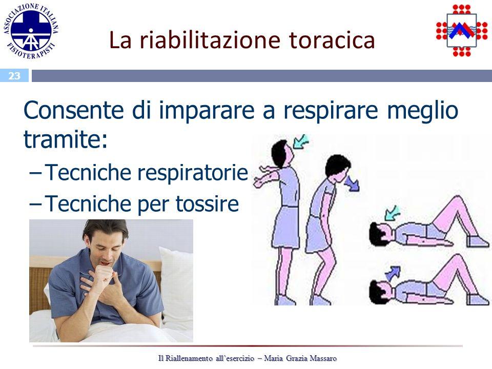 23 Il Riallenamento allesercizio – Maria Grazia Massaro La riabilitazione toracica Consente di imparare a respirare meglio tramite: –Tecniche respiratorie –Tecniche per tossire