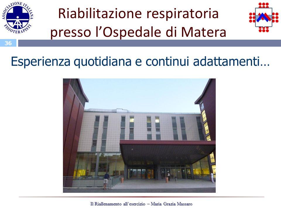 36 Il Riallenamento allesercizio – Maria Grazia Massaro Riabilitazione respiratoria presso lOspedale di Matera Esperienza quotidiana e continui adatta