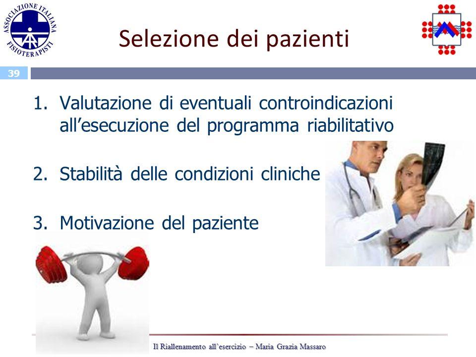 39 Il Riallenamento allesercizio – Maria Grazia Massaro Selezione dei pazienti 1.Valutazione di eventuali controindicazioni allesecuzione del programm