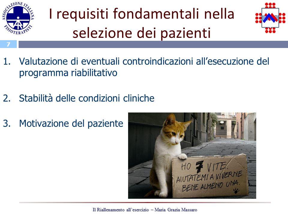 7 Il Riallenamento allesercizio – Maria Grazia Massaro I requisiti fondamentali nella selezione dei pazienti 1.Valutazione di eventuali controindicazi
