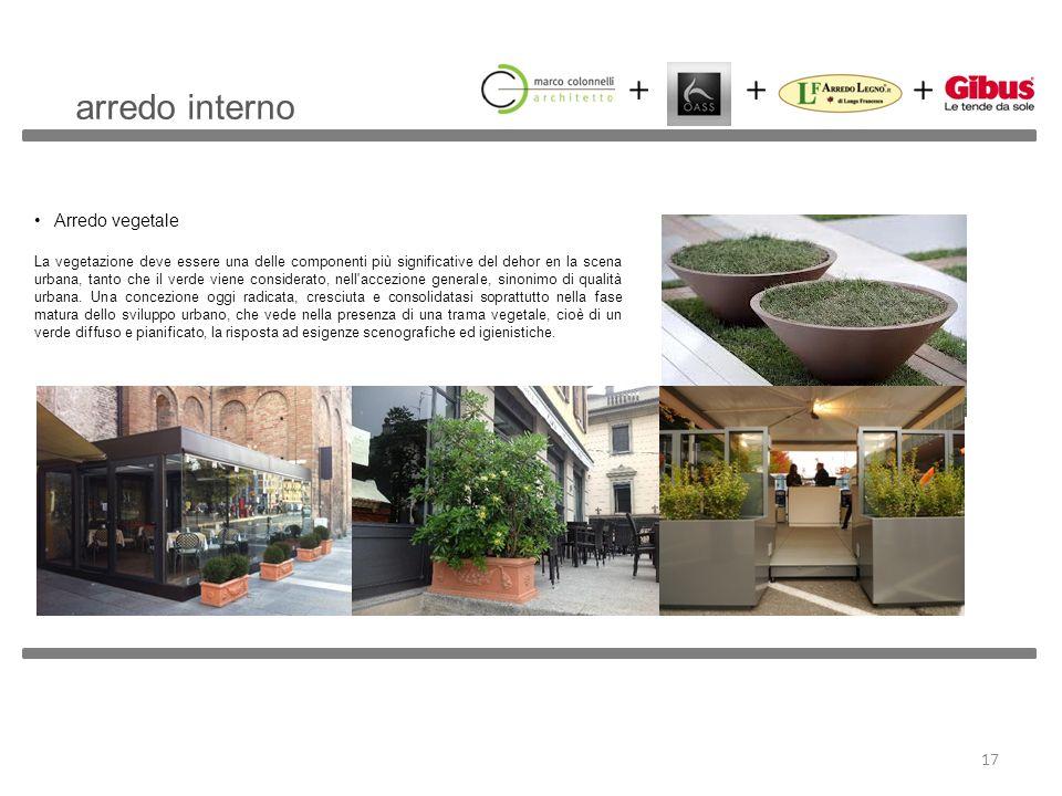 Arredo vegetale La vegetazione deve essere una delle componenti più significative del dehor en la scena urbana, tanto che il verde viene considerato,