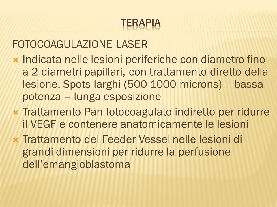 FOTOCOAGULAZIONE LASER Indicata nelle lesioni periferiche con diametro fino a 2 diametri papillari, con trattamento diretto della lesione. Spots largh