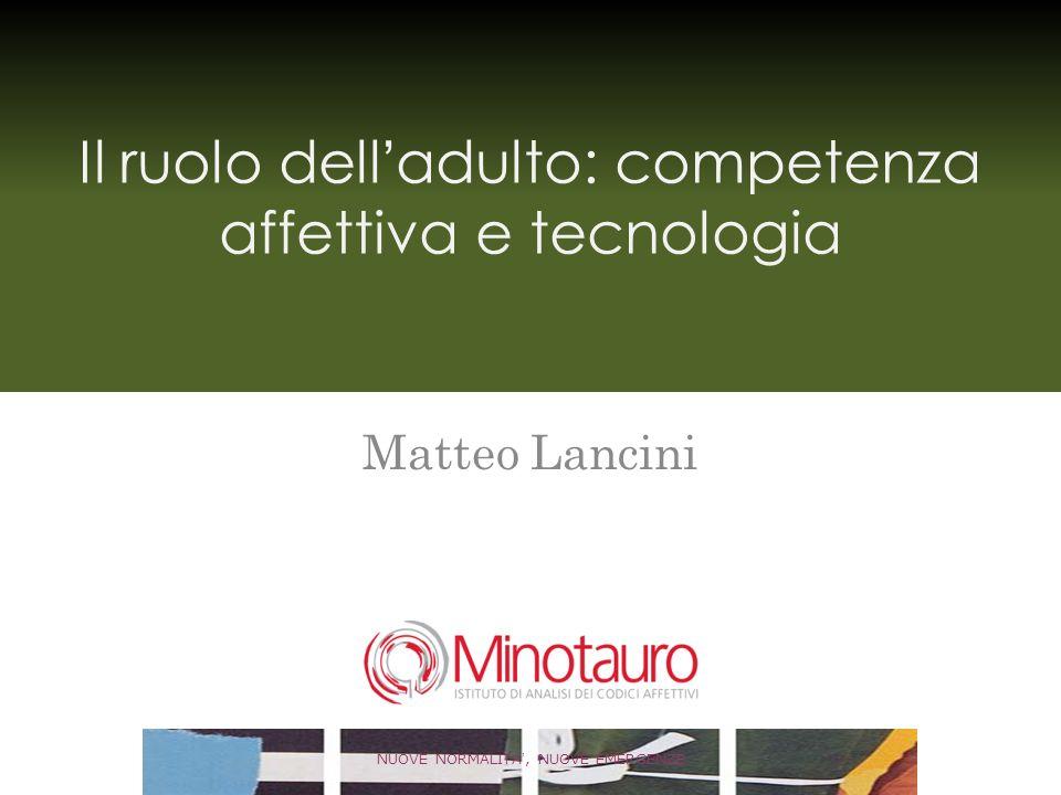 Il ruolo delladulto: competenza affettiva e tecnologia Matteo Lancini NUOVE NORMALITA, NUOVE EMERGENZE