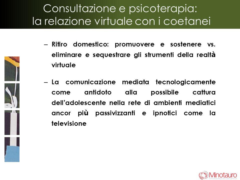 Consultazione e psicoterapia: la relazione virtuale con i coetanei – Ritiro domestico: promuovere e sostenere vs. eliminare e sequestrare gli strument