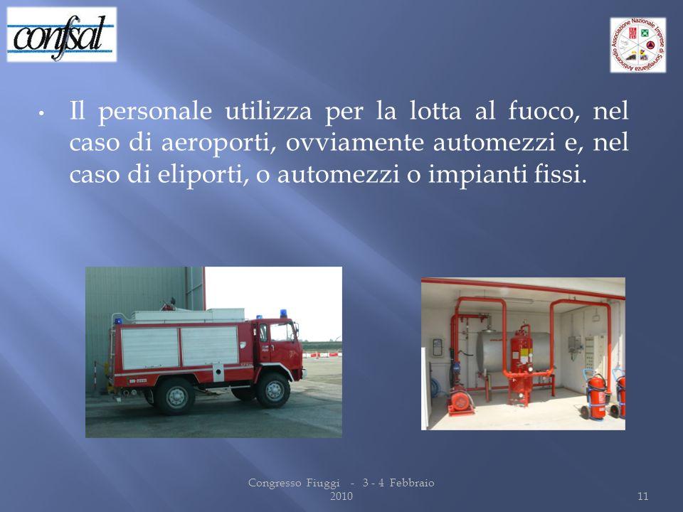 Il personale utilizza per la lotta al fuoco, nel caso di aeroporti, ovviamente automezzi e, nel caso di eliporti, o automezzi o impianti fissi. Congre
