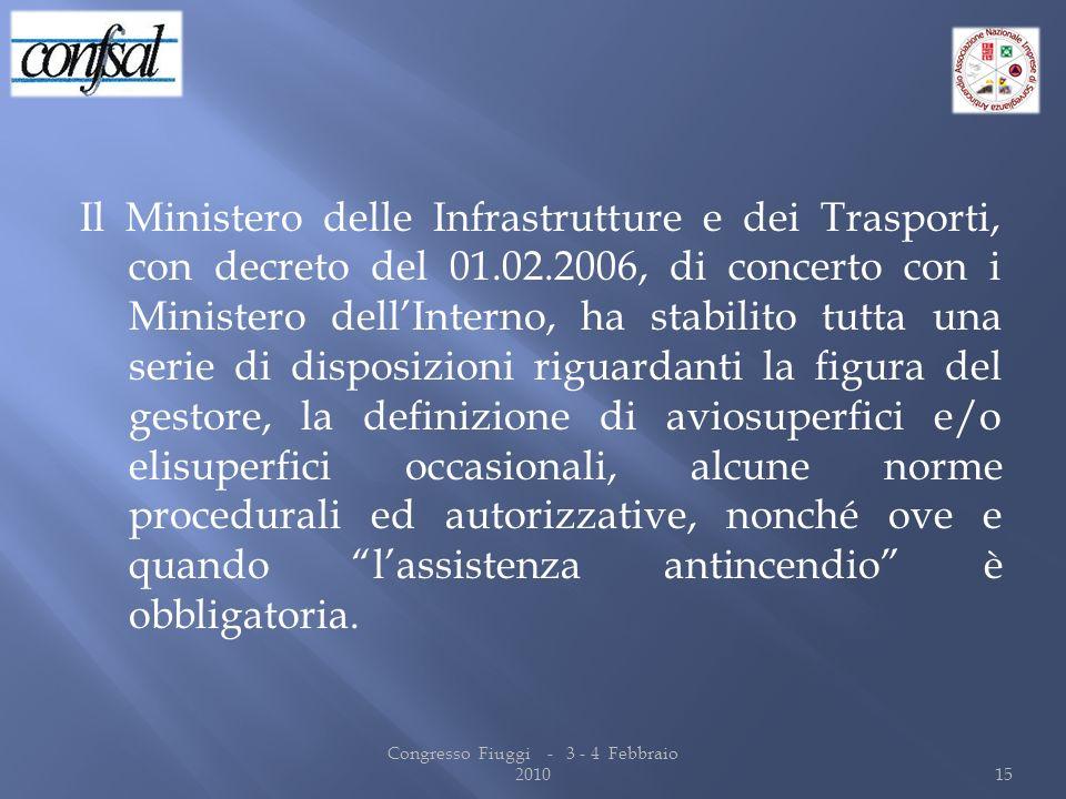 Il Ministero delle Infrastrutture e dei Trasporti, con decreto del 01.02.2006, di concerto con i Ministero dellInterno, ha stabilito tutta una serie d