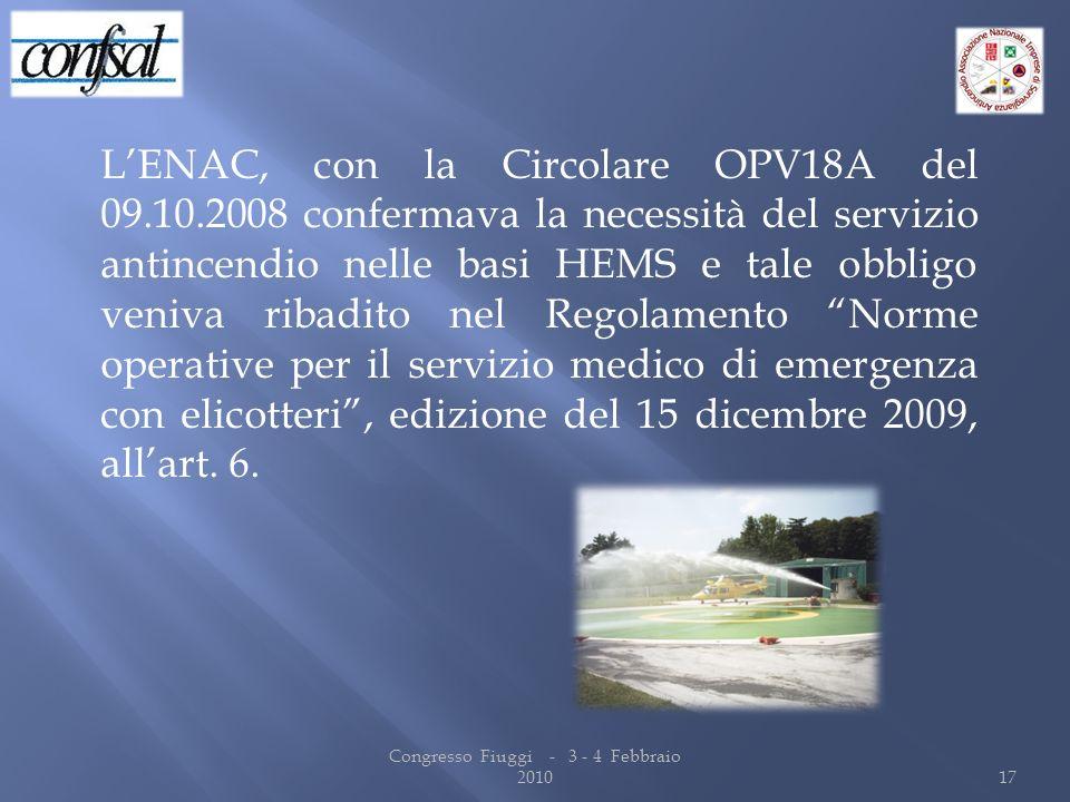LENAC, con la Circolare OPV18A del 09.10.2008 confermava la necessità del servizio antincendio nelle basi HEMS e tale obbligo veniva ribadito nel Rego