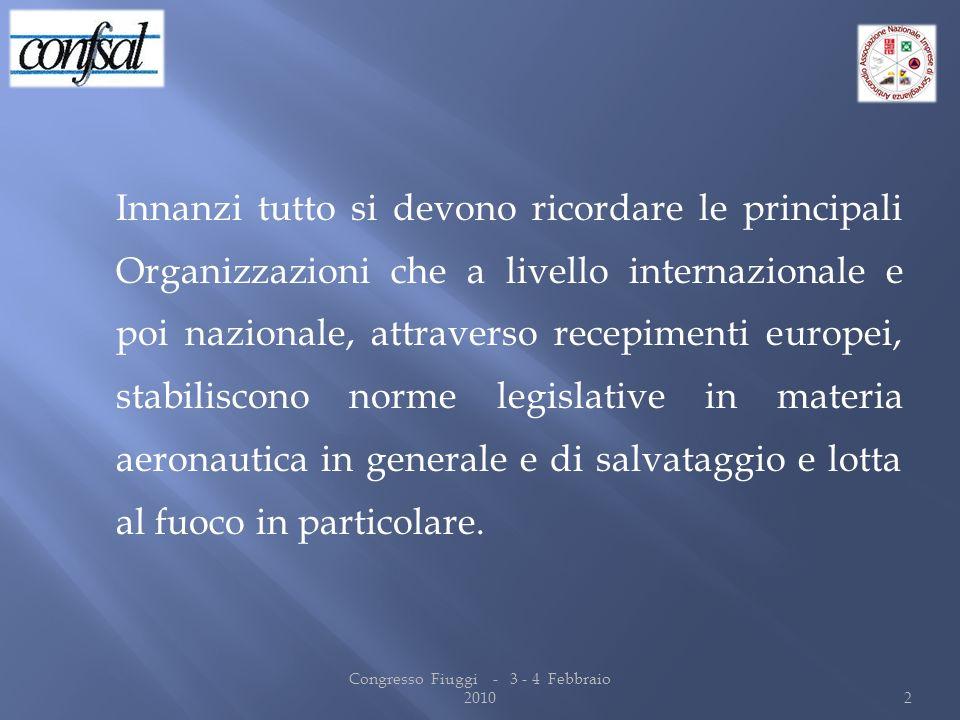 Innanzi tutto si devono ricordare le principali Organizzazioni che a livello internazionale e poi nazionale, attraverso recepimenti europei, stabilisc