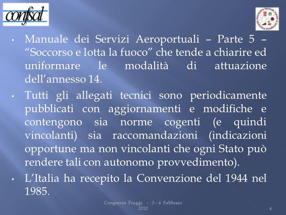 Manuale dei Servizi Aeroportuali – Parte 5 – Soccorso e lotta la fuoco che tende a chiarire ed uniformare le modalità di attuazione dellannesso 14. Tu
