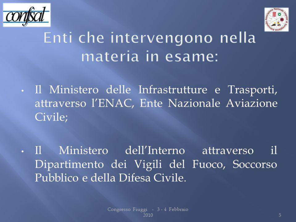 Il Ministero delle Infrastrutture e Trasporti, attraverso lENAC, Ente Nazionale Aviazione Civile; Il Ministero dellInterno attraverso il Dipartimento