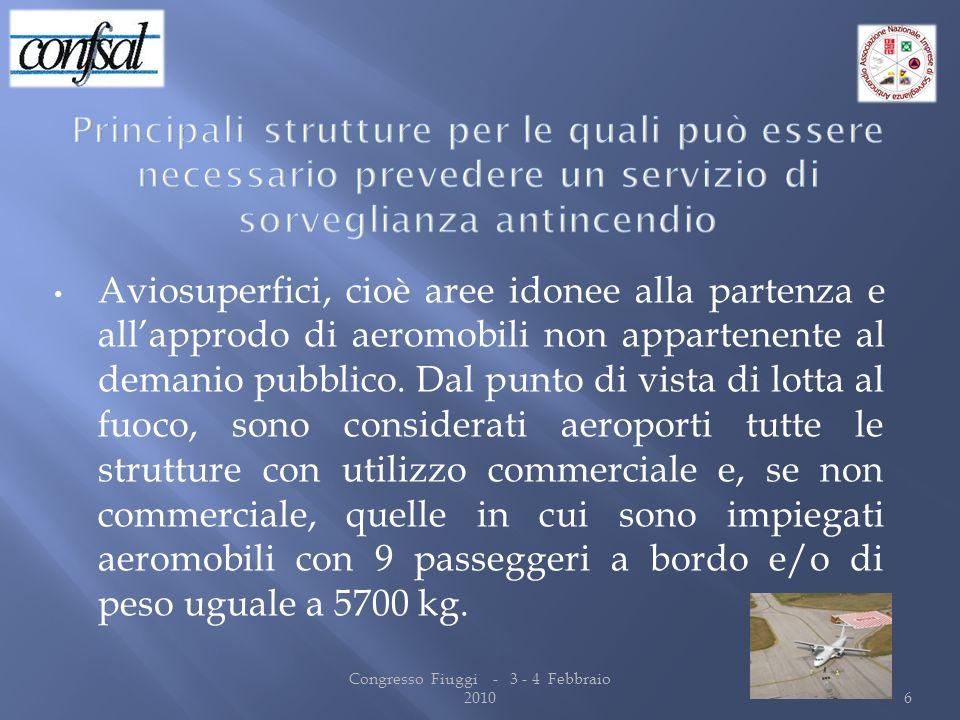 Aviosuperfici, cioè aree idonee alla partenza e allapprodo di aeromobili non appartenente al demanio pubblico. Dal punto di vista di lotta al fuoco, s