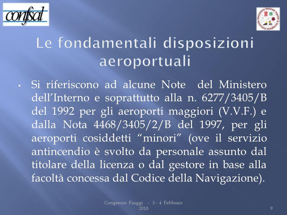 Si riferiscono ad alcune Note del Ministero dellInterno e soprattutto alla n. 6277/3405/B del 1992 per gli aeroporti maggiori (V.V.F.) e dalla Nota 44