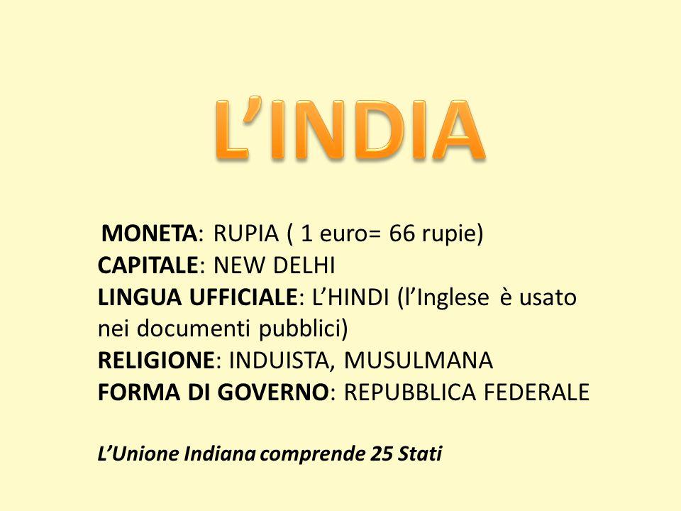 MONETA: RUPIA ( 1 euro= 66 rupie) CAPITALE: NEW DELHI LINGUA UFFICIALE: LHINDI (lInglese è usato nei documenti pubblici) RELIGIONE: INDUISTA, MUSULMAN