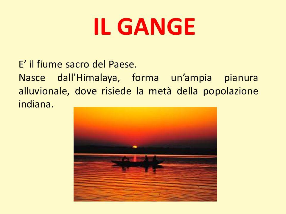 IL GANGE E il fiume sacro del Paese. Nasce dallHimalaya, forma unampia pianura alluvionale, dove risiede la metà della popolazione indiana.