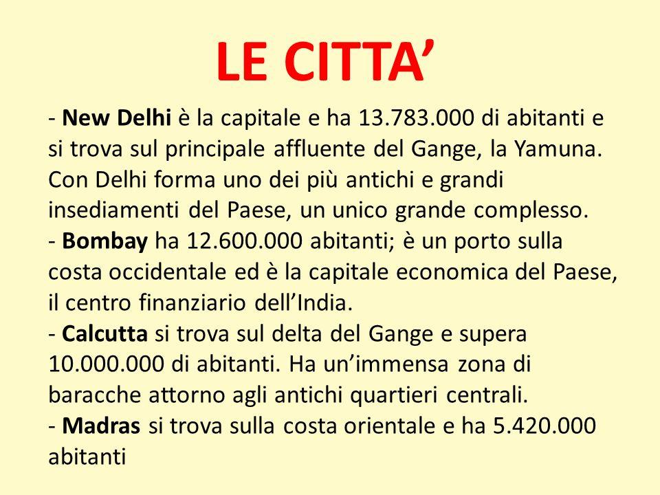 LE CITTA - New Delhi è la capitale e ha 13.783.000 di abitanti e si trova sul principale affluente del Gange, la Yamuna. Con Delhi forma uno dei più a