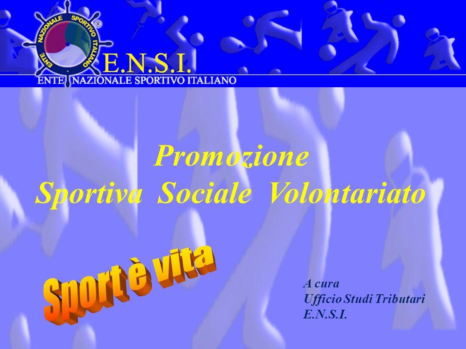 Promozione Sportiva Sociale Volontariato A cura Ufficio Studi Tributari E.N.S.I.