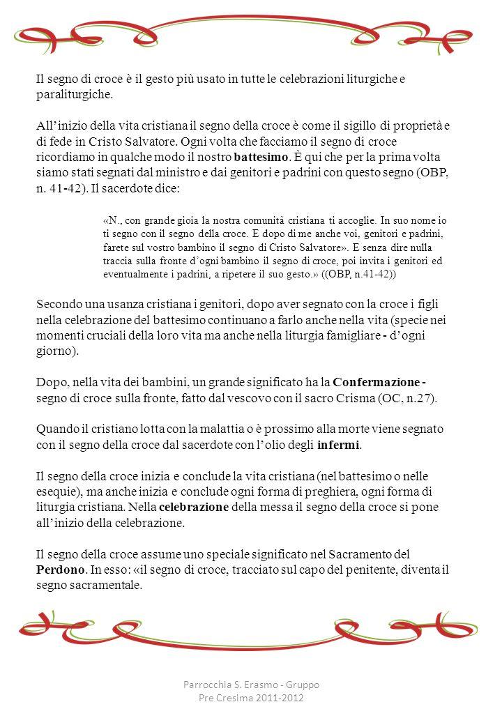 Parrocchia S. Erasmo - Gruppo Pre Cresima 2011-2012 Il segno di croce è il gesto più usato in tutte le celebrazioni liturgiche e paraliturgiche. Allin