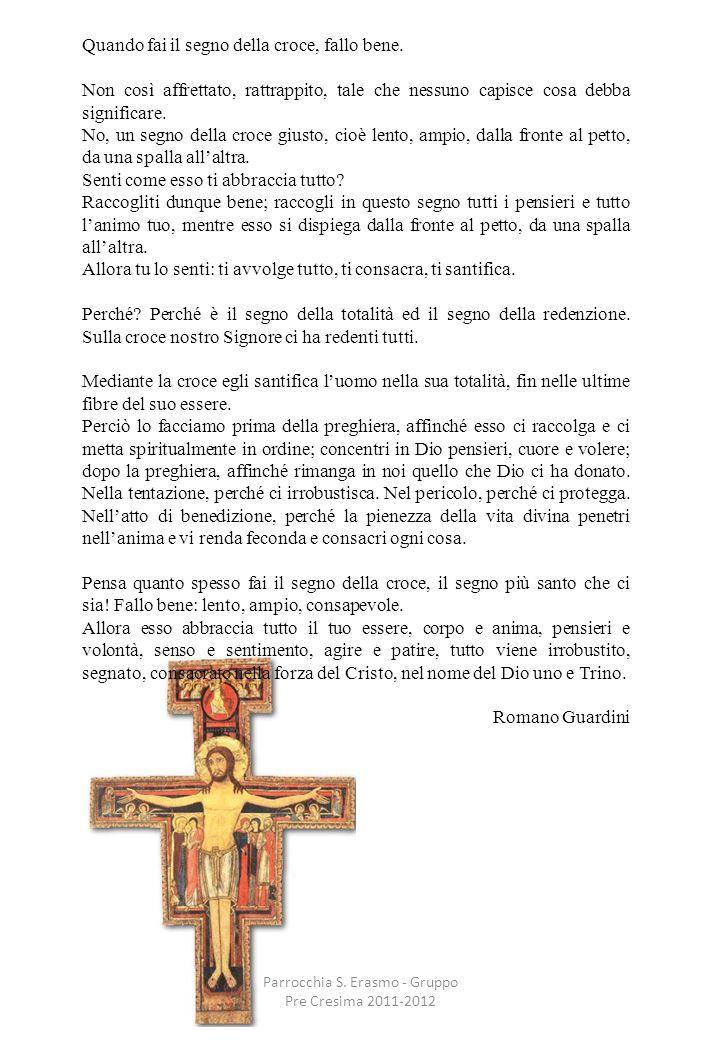 Parrocchia S. Erasmo - Gruppo Pre Cresima 2011-2012 Quando fai il segno della croce, fallo bene. Non così affrettato, rattrappito, tale che nessuno ca