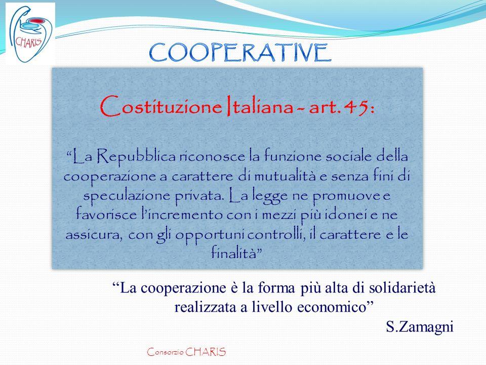 Costituzione Italiana - art. 45: La Repubblica riconosce la funzione sociale della cooperazione a carattere di mutualità e senza fini di speculazione