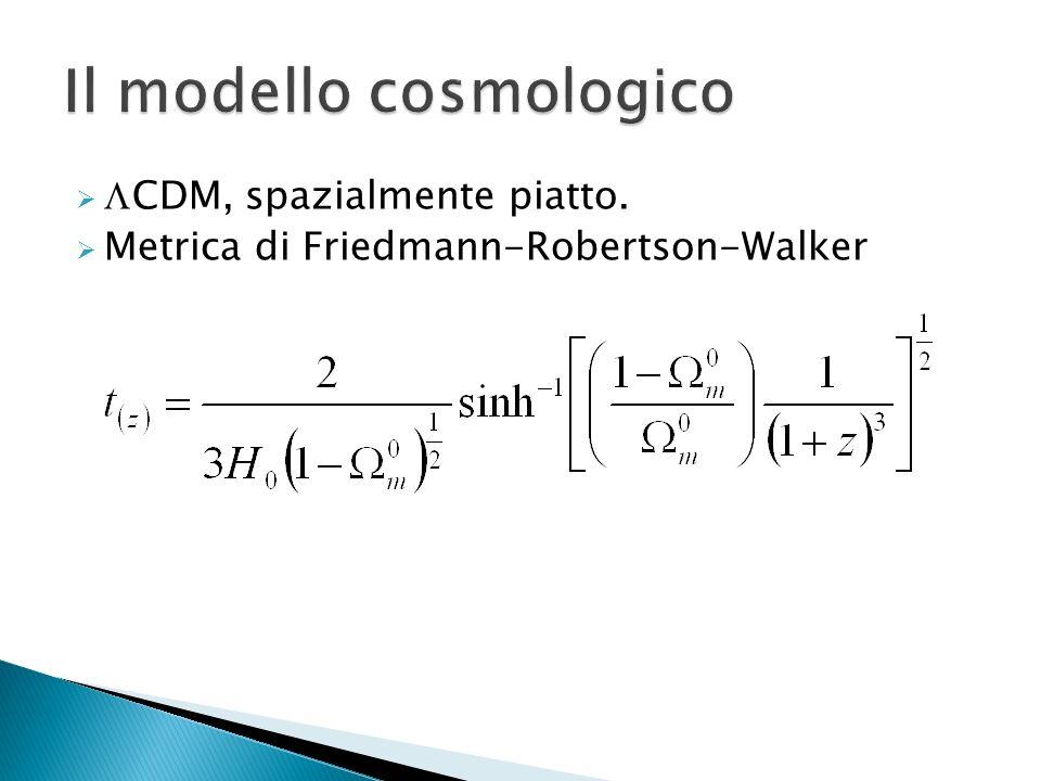 CDM, spazialmente piatto. Metrica di Friedmann-Robertson-Walker