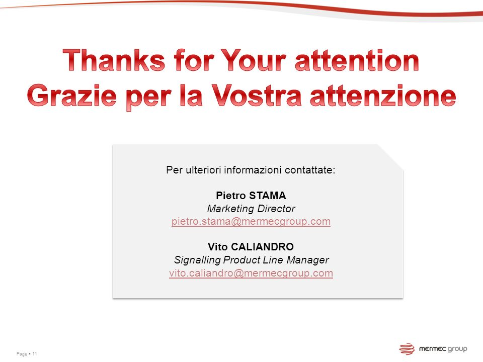 Per ulteriori informazioni contattate: Pietro STAMA Marketing Director pietro.stama@mermecgroup.com Vito CALIANDRO Signalling Product Line Manager vit