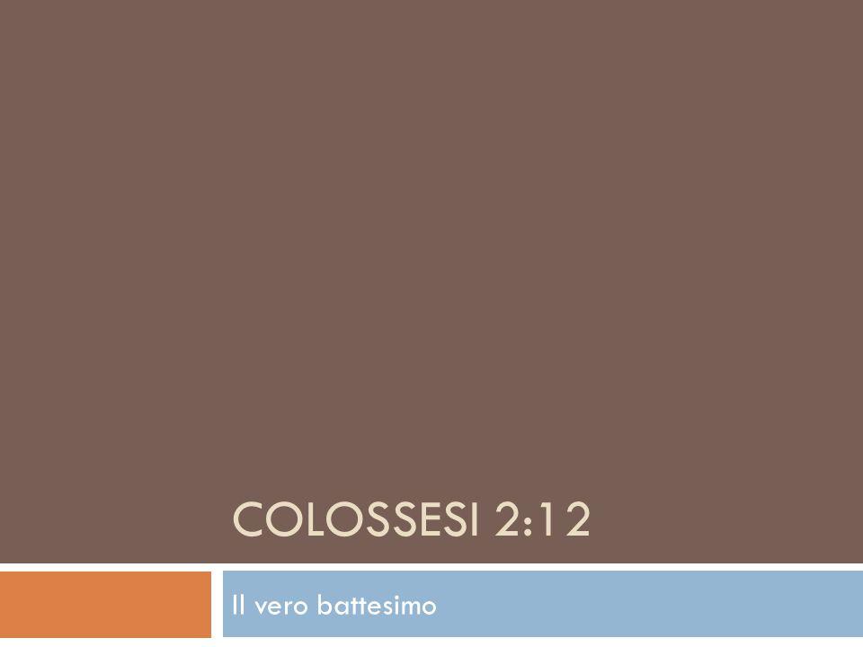 COLOSSESI 2:12 Il vero battesimo