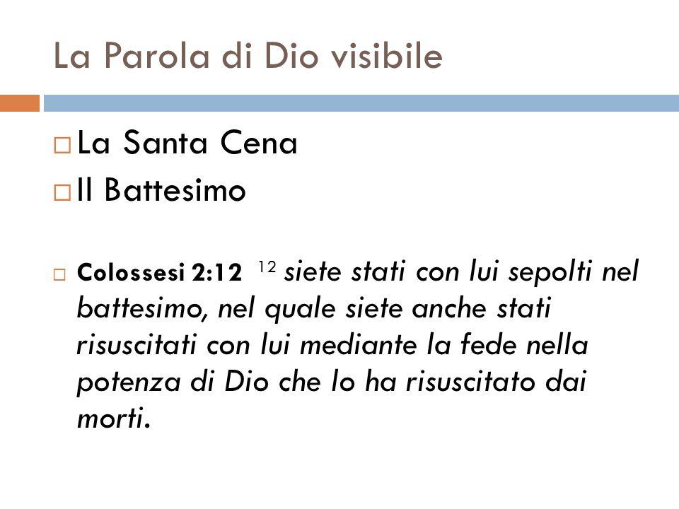 La Parola di Dio visibile La Santa Cena Il Battesimo Colossesi 2:12 12 siete stati con lui sepolti nel battesimo, nel quale siete anche stati risuscit