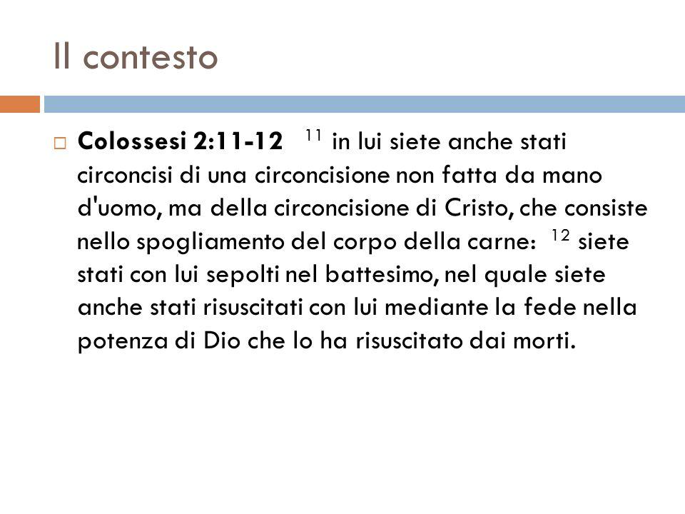 Il contesto Colossesi 2:11-12 11 in lui siete anche stati circoncisi di una circoncisione non fatta da mano d'uomo, ma della circoncisione di Cristo,