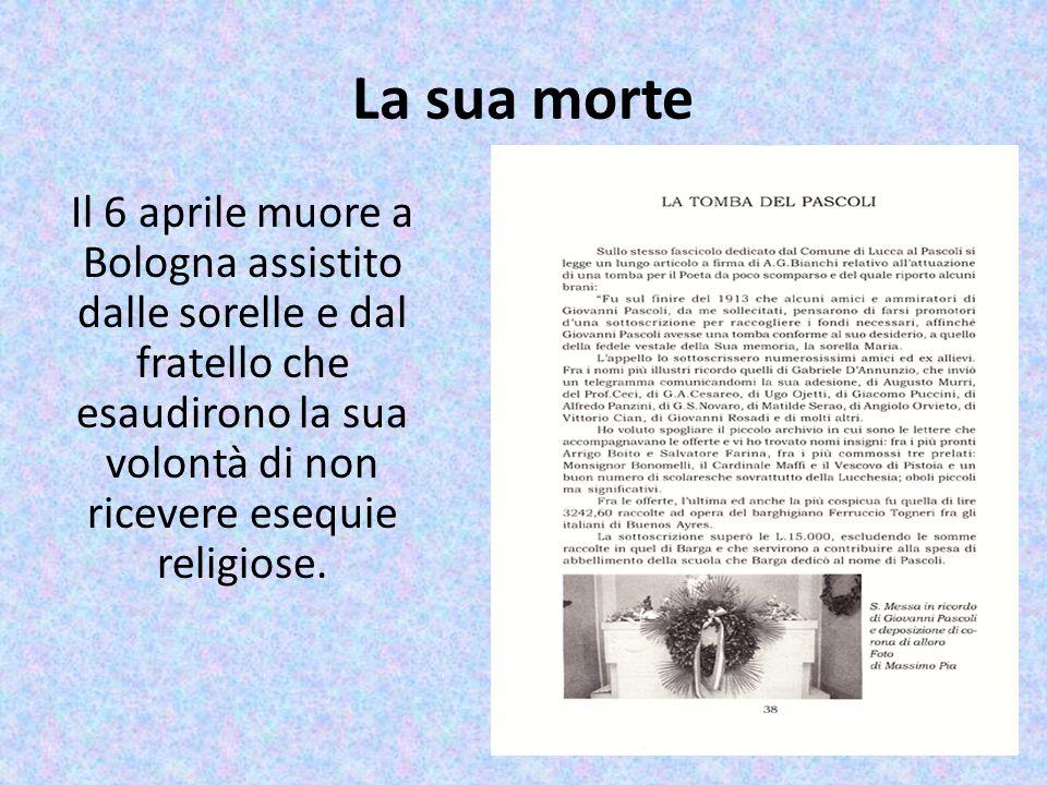 La sua morte Il 6 aprile muore a Bologna assistito dalle sorelle e dal fratello che esaudirono la sua volontà di non ricevere esequie religiose.