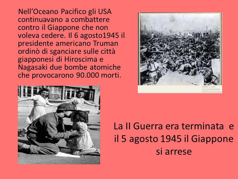 La II Guerra era terminata e il 5 agosto 1945 il Giappone si arrese NellOceano Pacifico gli USA continuavano a combattere contro il Giappone che non v