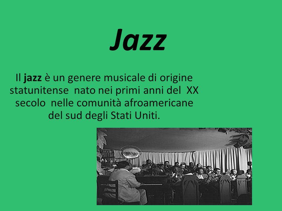 Jazz Il jazz è un genere musicale di origine statunitense nato nei primi anni del XX secolo nelle comunità afroamericane del sud degli Stati Uniti.