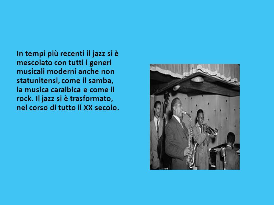 In tempi più recenti il jazz si è mescolato con tutti i generi musicali moderni anche non statunitensi, come il samba, la musica caraibica e come il r