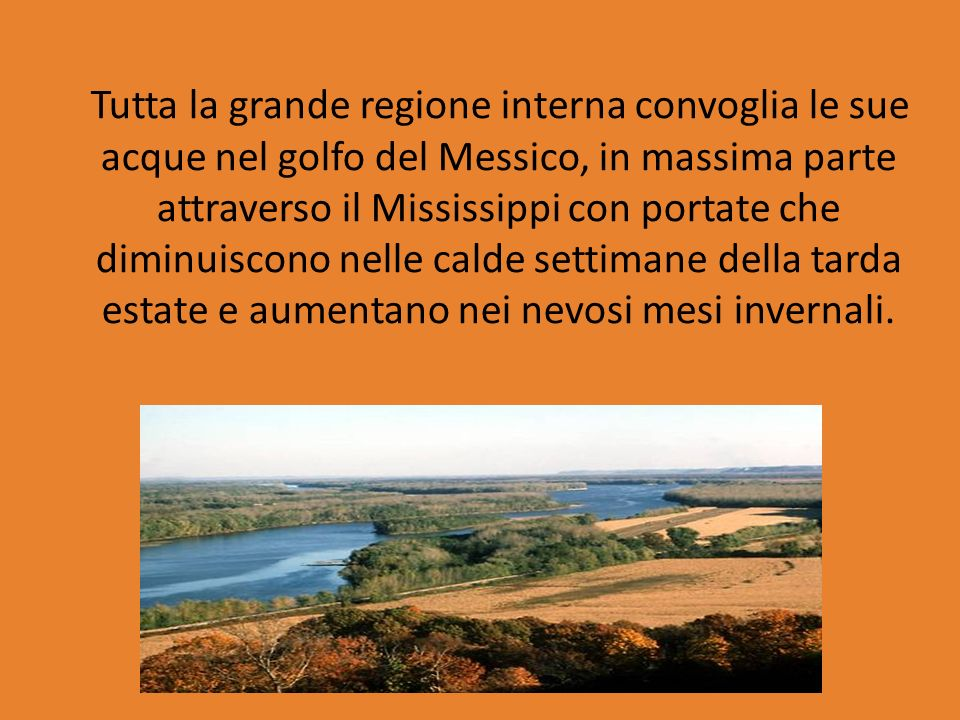 Tutta la grande regione interna convoglia le sue acque nel golfo del Messico, in massima parte attraverso il Mississippi con portate che diminuiscono