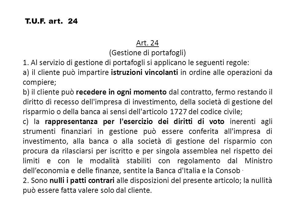 Art. 24 (Gestione di portafogli) 1. Al servizio di gestione di portafogli si applicano le seguenti regole: a) il cliente può impartire istruzioni vinc
