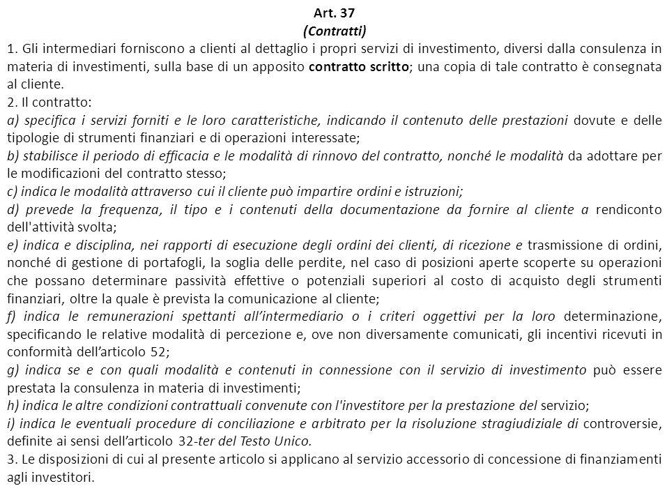 Art. 37 (Contratti) 1. Gli intermediari forniscono a clienti al dettaglio i propri servizi di investimento, diversi dalla consulenza in materia di inv