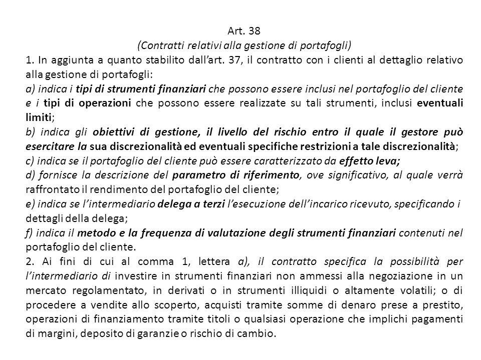 Art. 38 (Contratti relativi alla gestione di portafogli) 1. In aggiunta a quanto stabilito dallart. 37, il contratto con i clienti al dettaglio relati
