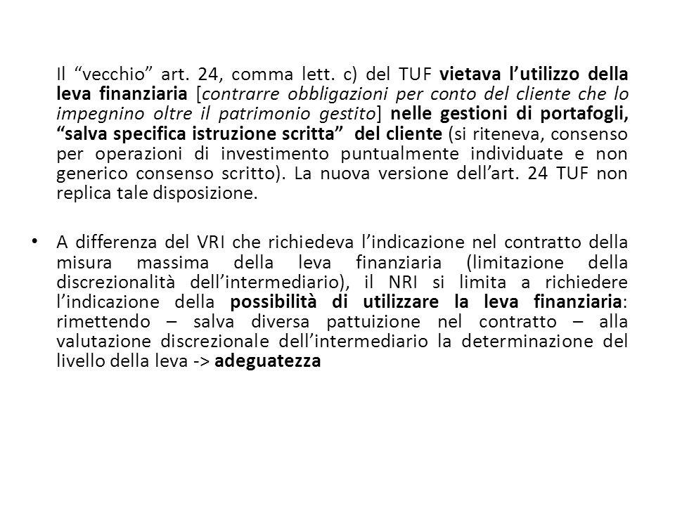 Il vecchio art. 24, comma lett. c) del TUF vietava lutilizzo della leva finanziaria [contrarre obbligazioni per conto del cliente che lo impegnino olt