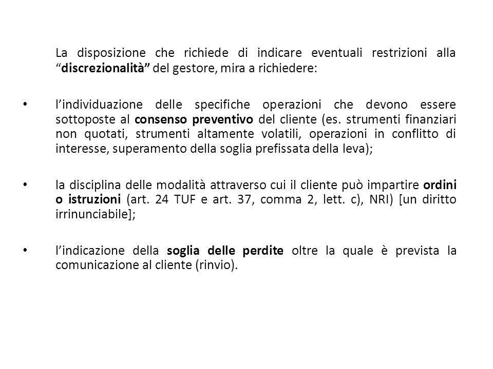 La disposizione che richiede di indicare eventuali restrizioni alladiscrezionalità del gestore, mira a richiedere: lindividuazione delle specifiche op