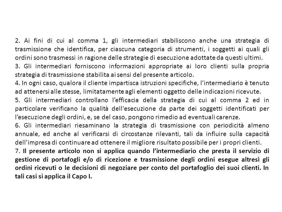 2. Ai fini di cui al comma 1, gli intermediari stabiliscono anche una strategia di trasmissione che identifica, per ciascuna categoria di strumenti, i