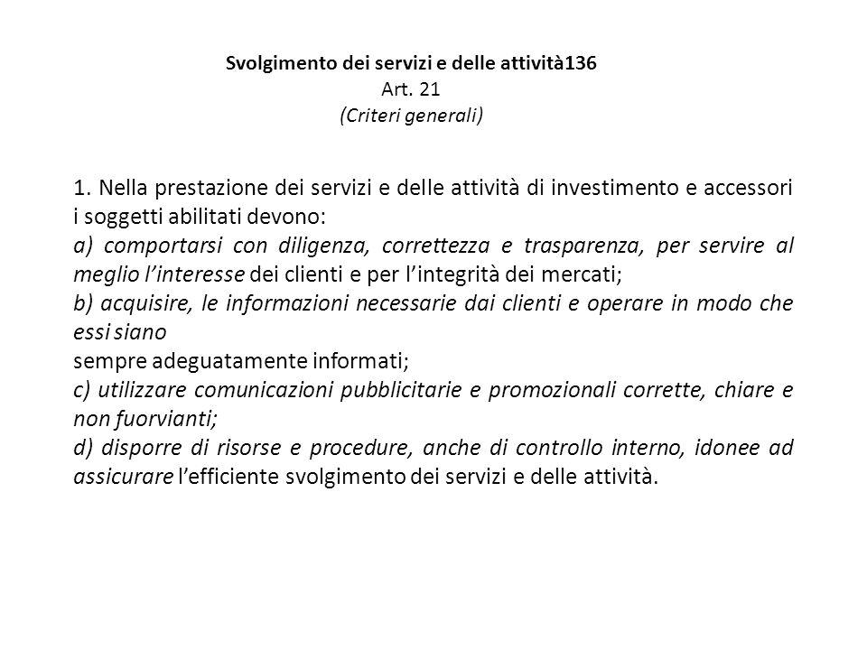 1. Nella prestazione dei servizi e delle attività di investimento e accessori i soggetti abilitati devono: a) comportarsi con diligenza, correttezza e