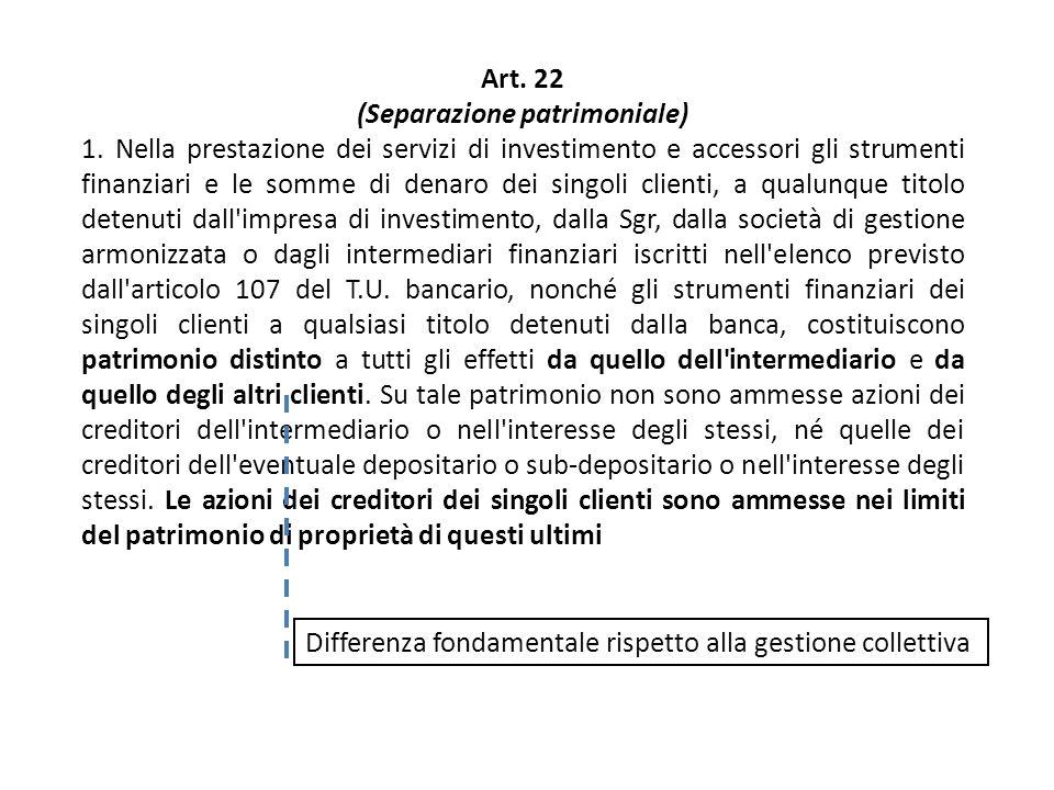 Art. 22 (Separazione patrimoniale) 1. Nella prestazione dei servizi di investimento e accessori gli strumenti finanziari e le somme di denaro dei sing