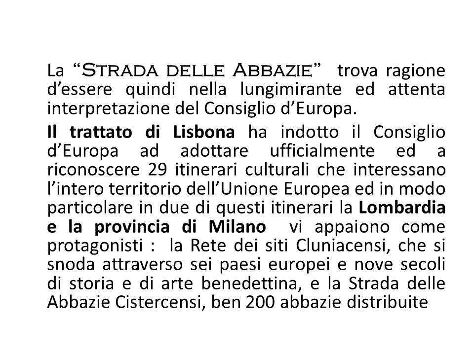 La Strada delle Abbazie trova ragione dessere quindi nella lungimirante ed attenta interpretazione del Consiglio dEuropa. Il trattato di Lisbona ha in