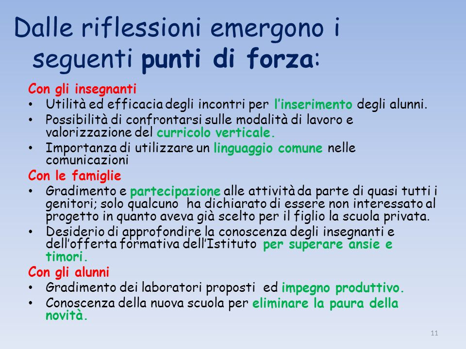 Dalle riflessioni emergono i seguenti punti di forza: Con gli insegnanti Utilità ed efficacia degli incontri per linserimento degli alunni. Possibilit