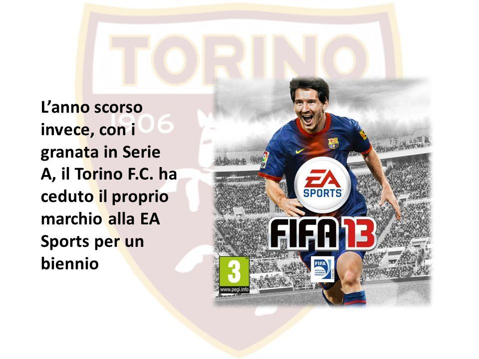 Lanno scorso invece, con i granata in Serie A, il Torino F.C. ha ceduto il proprio marchio alla EA Sports per un biennio