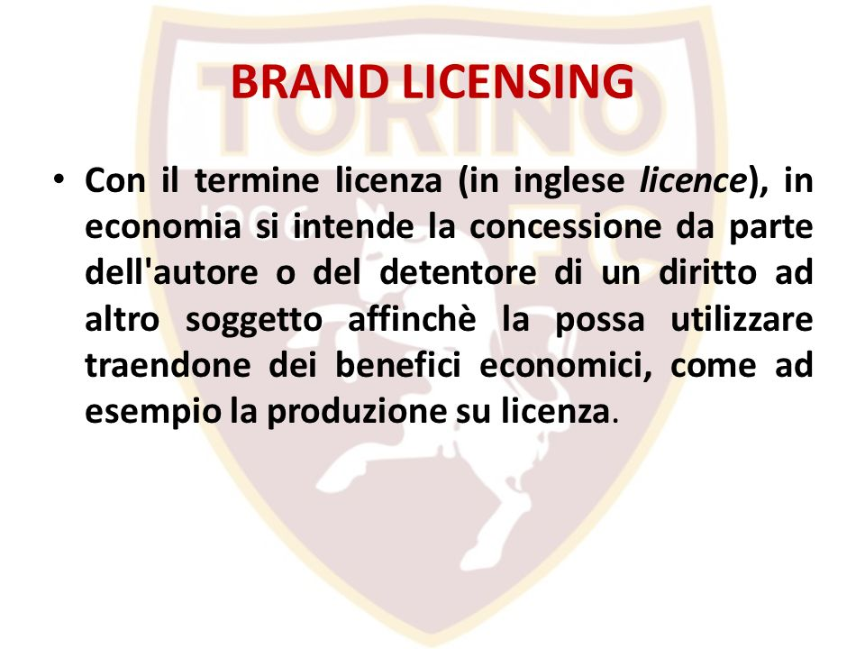 BRAND LICENSING Con il termine licenza (in inglese licence), in economia si intende la concessione da parte dell'autore o del detentore di un diritto